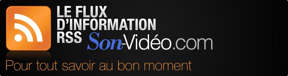 Le flux d'information RSS Son-Vidéo.com, pour tout savoir au bon moment