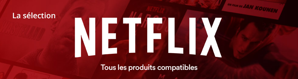 Netflix : tous les produits compatibles