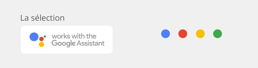 Works with Google Assistant : la sélection de produits compatibles avec l'assistant Google