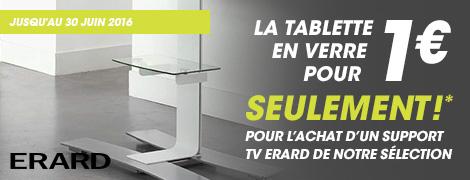 Jusqu'au 30 juin 2016, la tablette en verre est à 1€ de plus pour l'achat d'un support TV Erard de notre sélection