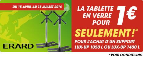 Du 15 avril au 15 juillet 2014 la tablette en verre pour 1€ seulement! Pour l'achat d'un support TV LUX-UP 1050 L ou LUX-UP 1400 L