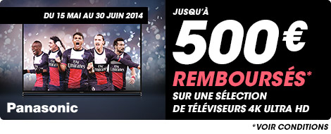 Du 15 mai au 30 juin 2014 jusqu'à 500€ remboursés sur une sélection de téléviseurs Panasonic 4K Ultra HD